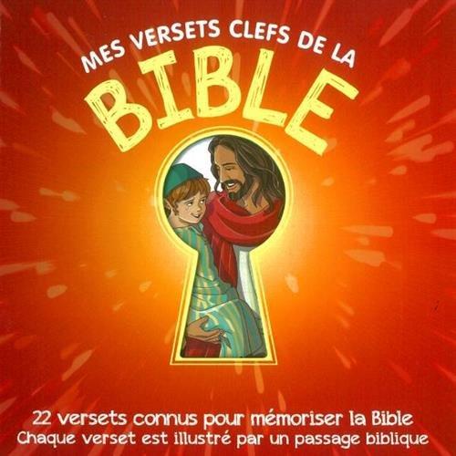 Mes versets clefs de la Bible : 22 versets connus pour mémoriser la Bible, chaque verset est illustré par un passage biblique