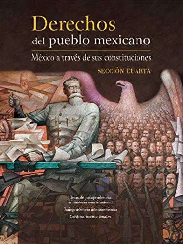 Derechos del pueblo mexicano. México a través de sus constituciones. Sección cuarta por Miguel Ángel Porrúa