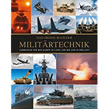 Das große Buch der Militärtechnik: Fahrzeuge für den Kampf an Land, zur See und in der Luft