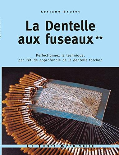 La dentelle aux fuseaux - tome 2 perfectionnez la technique par l'étude approfondie de la dentelle (02) par Lysiane Brulet