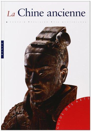 La Chine ancienne : De la fondation de l'Empire à la dynastie Ming par Alexandra Wetzel