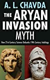 The Aryan Invasion Myth: How 21st Century Science Debunks 19th Century Indology