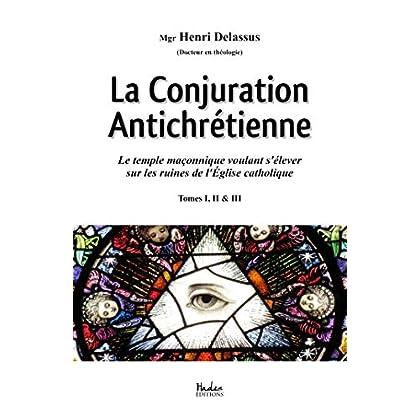 La Conjuration Antichrétienne: Le temple maçonnique voulant s'élever sur les ruines de l'Église catholique (tomes 1, 2 & 3)
