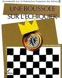 Une boussole sur l'échiquier: Recommandé par la Fédération Française des Echecs (FFE)