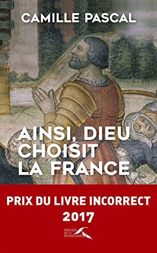 Ainsi, Dieu choisit la France par Camille PASCAL
