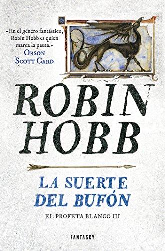 La suerte del bufón (El Profeta Blanco 3) por Robin Hobb