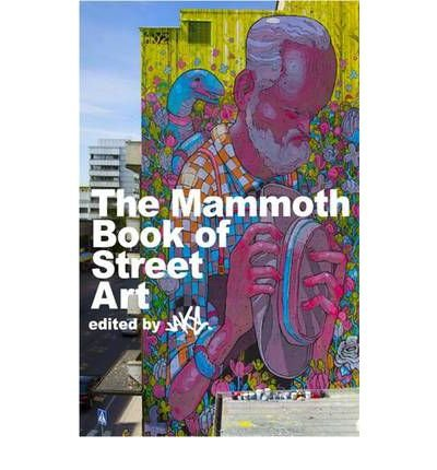 The Mammoth Book of Street Art: An Insider's View of Contemporary Street Art and Graffiti from Around the World (Mammoth Books) (Paperback) - Common