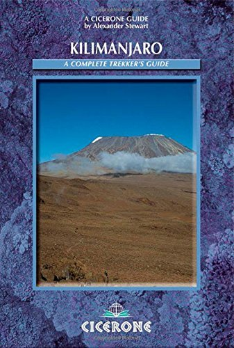 Kilimanjaro: A Complete Trekker's Guide: Preparations, Practicalities and Trekking Routes to the 'Roof of Africa': Preparation, Practicalities and Ascent Routes (Cicerone Mountain Walking) by Alexander Stewart (1-Sep-2004) Paperback