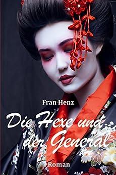 Die Hexe und der General. Zeitreise-Roman (German Edition) by [Henz, Fran]