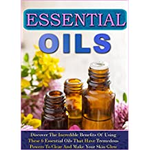 Essential Oils: Discover The Incredible Benefits Of Using These 6 Essential Oils That Have Tremedous Powers To Clear And Make Your Skin Glow