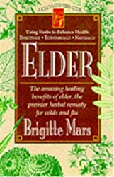 Elder: The Amazing Healing Benefits of Elder, the Premier Herbal Remedy for Colds and Flu