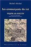 LES COMMERCANTS DU ROI TUJJAR AL-SULTAN. Une élite économique judéo-marocaine au XIXème siècle