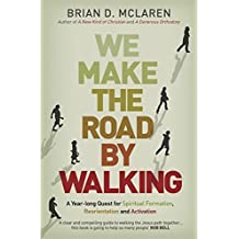 We Make the Road by Walking: A Year-Long Quest for Spiritual Formation, Reorientation and Activation by McLaren, Brian D. (2014) Paperback