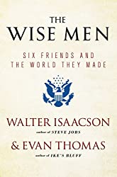 The Wise Men: Six Friends and the World They Made