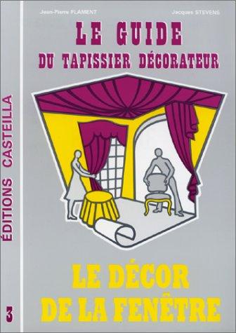 Guide du tapissier décorateur, tome 3. Le décorateur de la fenêtre
