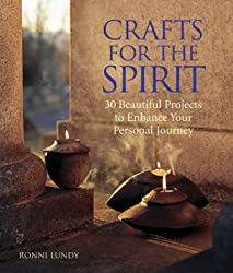 Crafts for the Spirit: 30 Beautiful Projects to Enhance Your Personal Journey