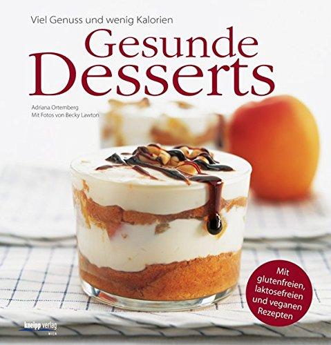 Gesunde Desserts: Viel Genuss und wenig Kalorien. Mit glutenfreien, laktosefreien und veganen Rezepten Kochen Mit Weniger Zucker