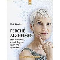 Perché Alzheimer. Segni premonitori, sintomi, diagnosi, trattamento e prevenzione
