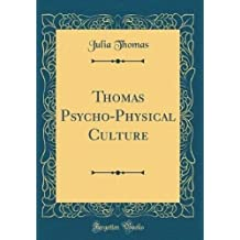 Thomas Psycho-Physical Culture (Classic Reprint)