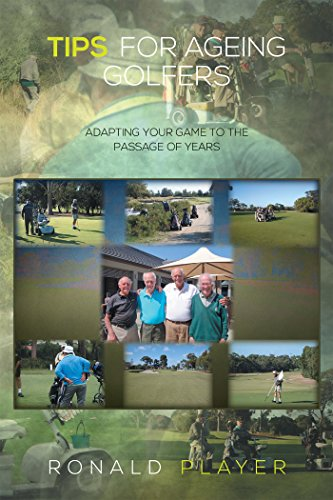 Tips for Ageing Golfers: (Adapting Your Game to the Passage of Years) (English Edition) por Ronald Player