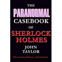 The Paranormal Casebook of Sherlock Holmes: Six extraordinary adventures (English Edition)