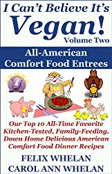 I Can't Believe It's Vegan! Volume 2 - All American Comfort Food Entrees: Our Top 10 All-Time Favorite Kitchen-Tested, Family-Feeding, Down Home Delicious ... Food Dinner Recipes (English Edition)
