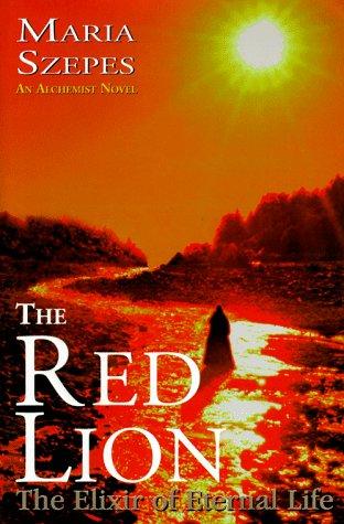 The Red Lion - The Elixir of Eternal Life: An Alchemist Novel