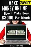 Make Money Online 2017: How I Make Over $3000 A Month Online