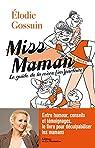 Miss Maman. Guide de la mère (im)parfaite par Gossuin