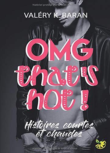 OMG that's hot !: Histoires courtes et chaudes par Valéry K. Baran
