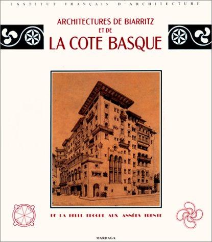 Architectures de Biarritz et de la Cote Basque: De la belle epoque aux années trente par Geneviève Mesuret