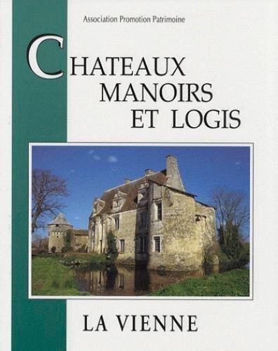 Châteaux manoirs et logis : La Vienne par Philippe Durand