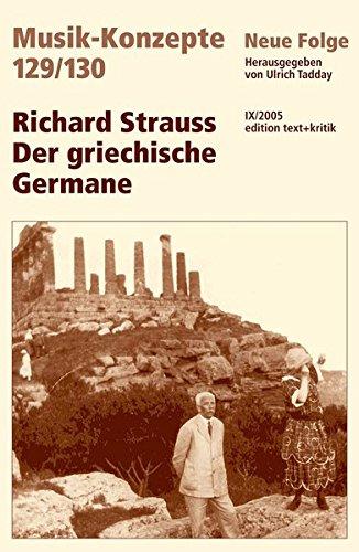 Antike Strauß (Richard Strauss. Der griechische Germane (Musik-Konzepte 129/130))