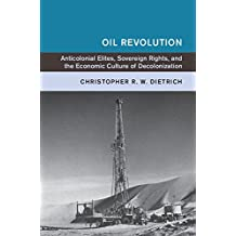 Oil Revolution: Anti-Colonial Elites, Sovereign Rights, and the Economic Culture of Decolonization