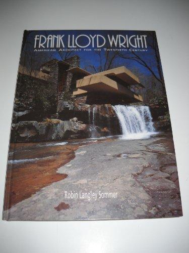 Frank Lloyd Wright: American Architect for the Twentieth Century