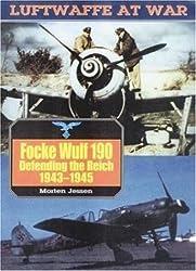Focke Wulf 190: Defending the Reich, 1943-1945 (Luftwaffe at War)