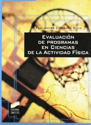 Evaluación de programas en Ciencias de la Actividad Física (Actividad física y deporte. Enseñanza y bases educativas) por Fco. Javier Castejón Oliva