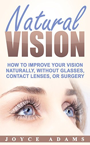 Natural Vision: How to Improve Your Vision Naturally, Without Glasses, Contact Lenses, or Surgery (English Edition)