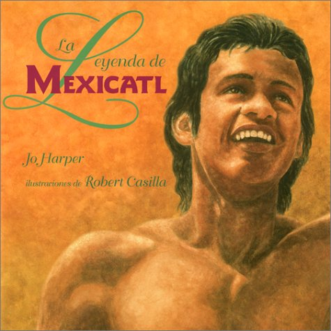 La Leyenda de Mexicatl: The Legend of Mexicatl, Spanish-Language Edition