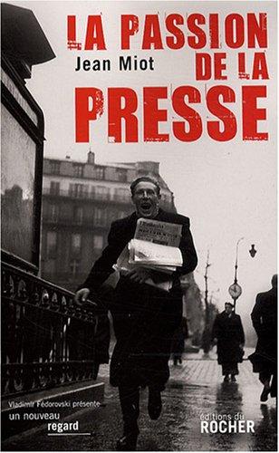 La passion de la presse par Jean Miot