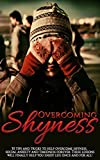 Image de Overcoming Shyness: 30 Tips and Tricks to Help Overcome Shyness, Social Anxiety and Timidness Forever. These Lessons Will Finally Help You Enjoy Life