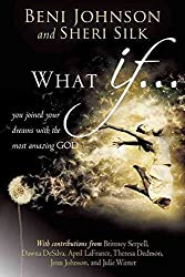 [(What If... : You Joined Your Dreams with the Most Amazing God)] [By (author) Beni Johnson ] published on (January, 2013)