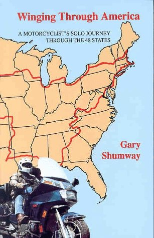 Winging Through America: A Solo Motorcyclists Journey Through the 48 States por Gary S. Shumway