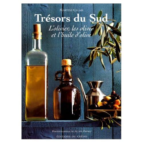 Trésors du Sud. L'Olivier, les olives et l'huile d'olive