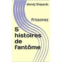 5 histoires de fantôme: Frissonez (French Edition)