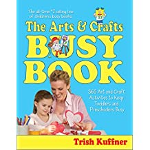 The Arts & Crafts Busy Book: 365 Art and Craft Activities to Keep Toddlers and Preschoolers Busy (Busy Books Series) (English Edition)