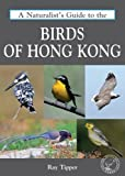 A Naturalist's Guide to the Birds of Hong Kong (Naturalists Guides)