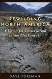 Foreman, D: Rewilding North America: A Vision for Conservation in the 21st Century - Dave Foreman