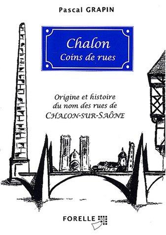 Chalon, coins de rues : Origine et histoire du nom des rues de Chalon-sur-Saône