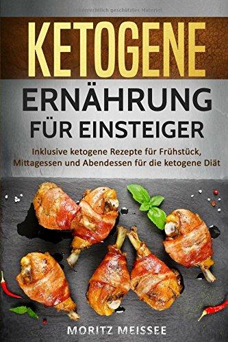 Ketogene Ernährung für Einsteiger: Inklusive ketogene Rezepte für Frühstück, Mittagessen und Abendessen für die ketogene Diät (Ketogene Diät Abendessen Rezepte)